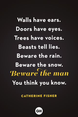 """<p>Walls have ears.</p><p>Doors have eyes.</p><p>Trees have voices.</p><p>Beasts tell lies.</p><p>Beware the rain.</p><p>Beware the snow.</p><p>Beware the man</p><p>You think you know.</p><p><strong>RELATED: </strong><a href=""""https://www.goodhousekeeping.com/life/entertainment/g28067867/best-horror-movies-on-netflix/"""" rel=""""nofollow noopener"""" target=""""_blank"""" data-ylk=""""slk:30 Horror Movies on Netflix That Will Make You Scream"""" class=""""link rapid-noclick-resp"""">30 Horror Movies on Netflix That Will Make You Scream</a></p>"""