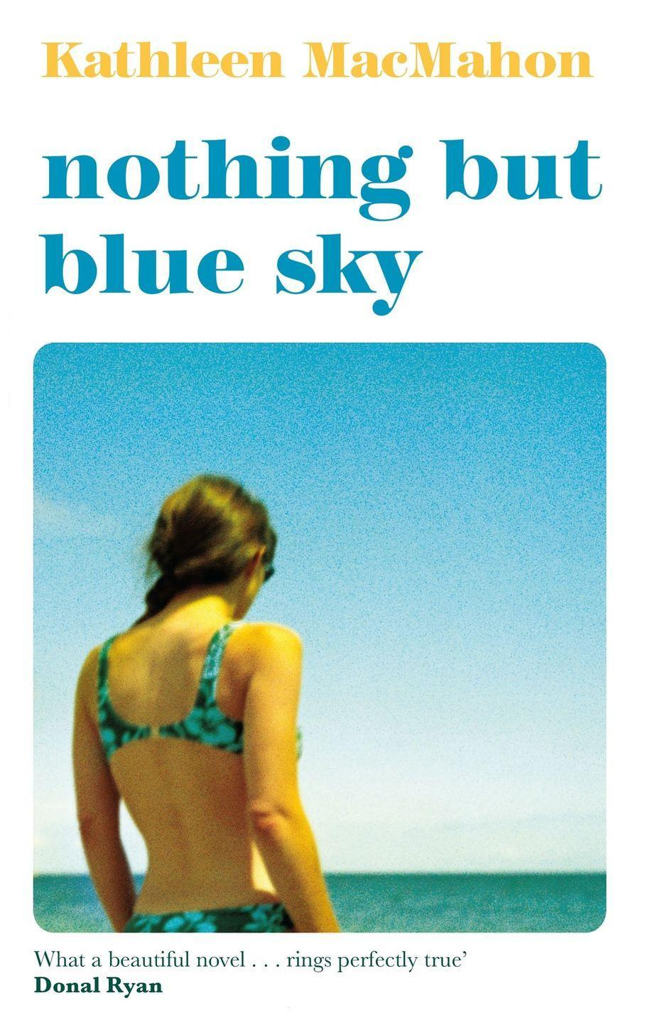 """<p>Kathleen MacMahon's third novel, Nothing But Blue Sky, is a smart and reflective look at a perfect marriage which isn't all that it seems.<br><br>""""[In] Nothing But Blue Sky by Kathleen MacMahon, widower David examines his relationship with his dead wife and their 20 year marriage. It's a story of grief and living life to the full."""" - Sarah-Jane Mee</p><p><a class=""""link rapid-noclick-resp"""" href=""""https://www.amazon.co.uk/Nothing-But-Blue-Kathleen-MacMahon/dp/1844884759?tag=hearstuk-yahoo-21&ascsubtag=%5Bartid%7C1927.g.35797924%5Bsrc%7Cyahoo-uk"""" rel=""""nofollow noopener"""" target=""""_blank"""" data-ylk=""""slk:SHOP NOW"""">SHOP NOW</a></p>"""