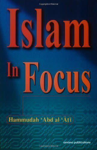 """<i><a href=""""http://www.amazon.com/Islam-Focus-Hammudah-Abd-Al-Ati/dp/0915957744/ref=pd_sim_14_1?ie=UTF8&amp;dpID=41ID9e-Cm1L&amp;dpSrc=sims&amp;preST=_AC_UL160_SR103%2C160_&amp;refRID=0Q4J8RFPCN6EA642RHHT"""" rel=""""nofollow noopener"""" target=""""_blank"""" data-ylk=""""slk:Islam In Focus"""" class=""""link rapid-noclick-resp"""">Islam In Focus</a>&nbsp;</i>offers an introduction to the traditions and spiritual practices&nbsp;of the faith. The book is intended as an introduction to those interested in learning about the essentials of Islam."""