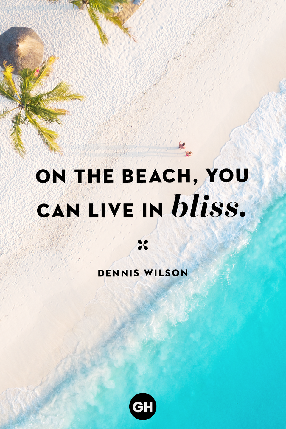 <p>On the beach, you can live in bliss.</p>