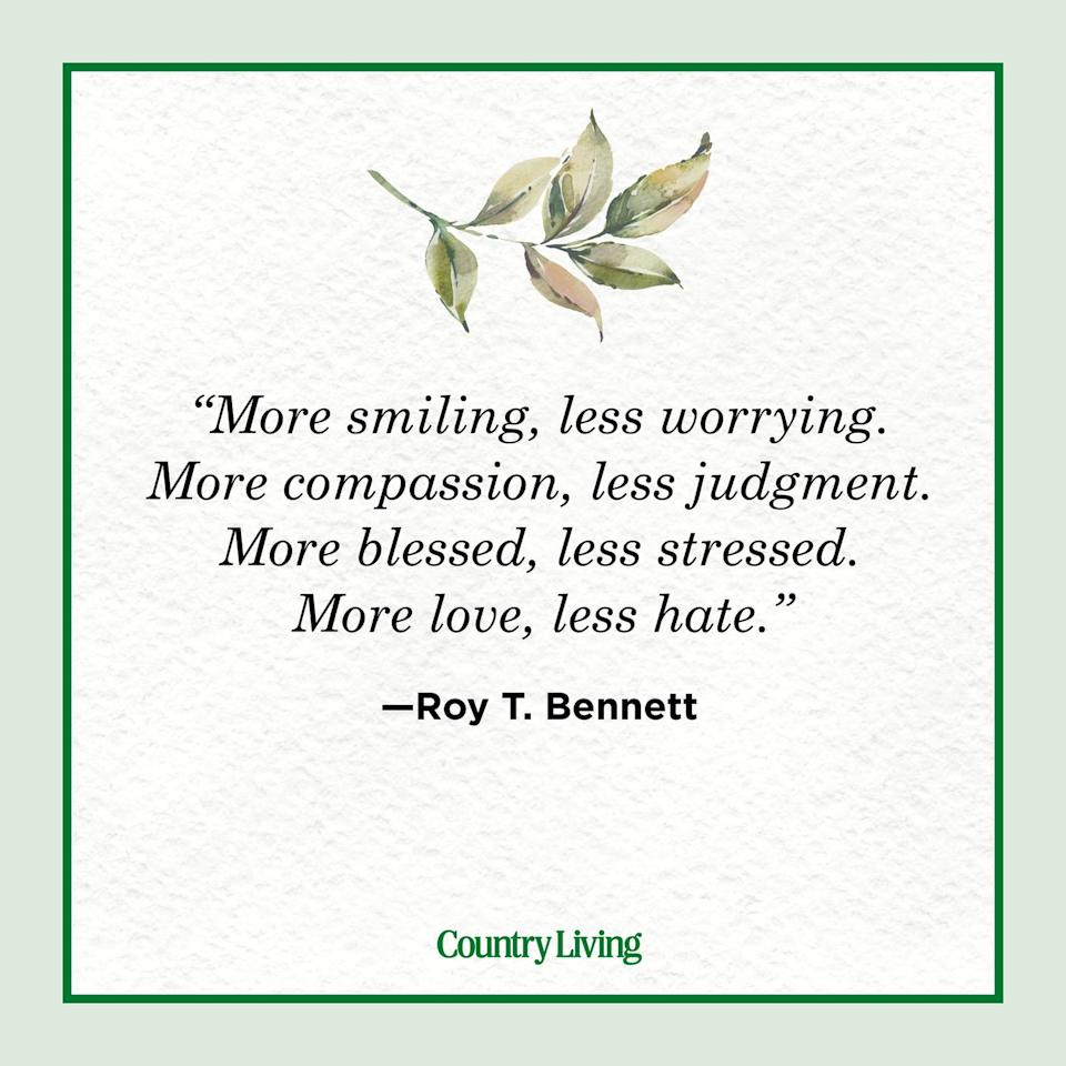 "<p>""More smiling, less worrying. More compassion, less judgment. More blessed, less stressed. More love, less hate.""</p>"