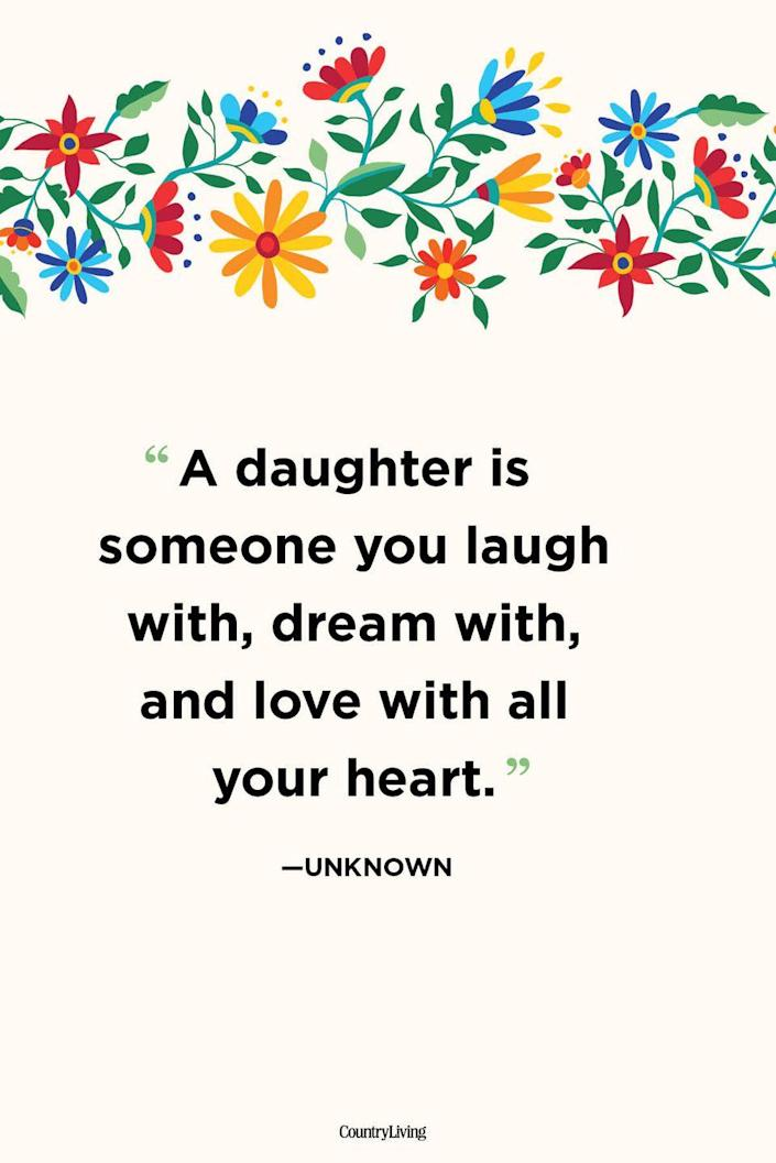 """<p>""""A daughter is someone you laugh with, dream with, and love with all your heart.""""</p>"""