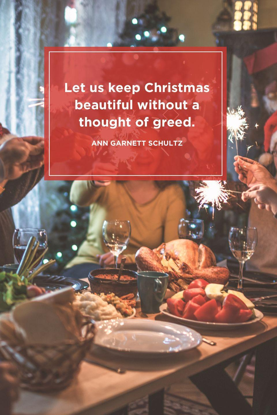 """<p>""""Let us keep Christmas beautiful without a thought of greed.""""</p>"""