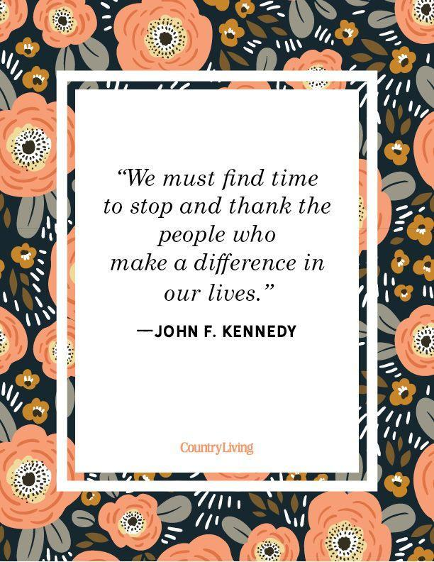 """<p>""""We must find time to stop and thank the people who make a difference in our lives.""""</p>"""