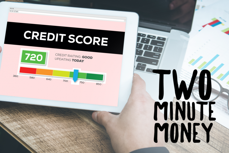 Credit Score 101 Two Minute Money