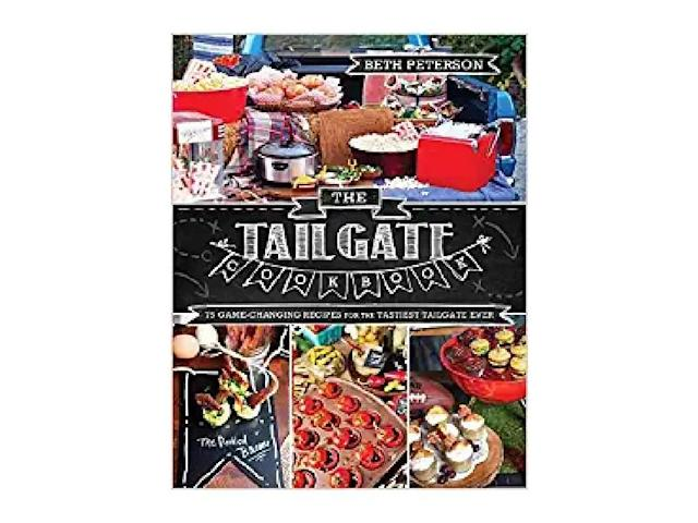 The Tailgate Cookbook: 75 Game-changing Recipes for the Tastiest Tailgate Ever by Beth Peterson. (Photo: Amazon)