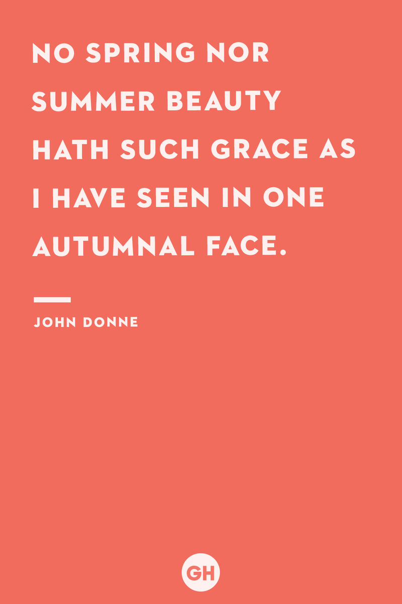 <p>No spring nor summer beauty hath such grace as I have seen in one autumnal face.</p>
