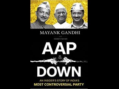 Mayank Gandhi's AAP & Down is an insider's account of the rise and unravelling of Arvind Kejriwal's party