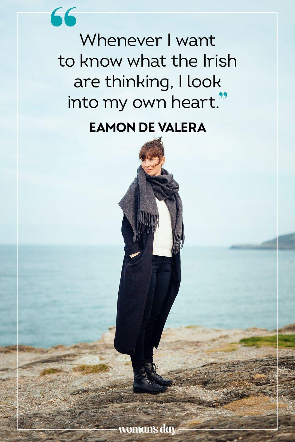 """<p>""""Whenever I want to know what the Irish are thinking, I look into my own heart."""" — Eamon de Valera</p>"""