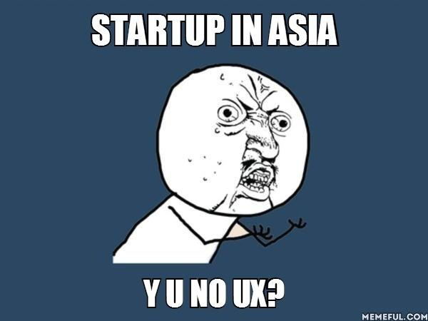 Asia Startup Why You no UX