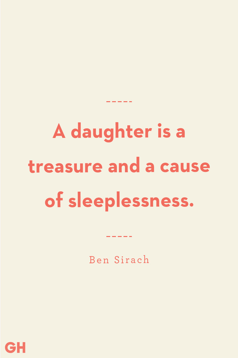 <p>A daughter is a treasure and a cause of sleeplessness.</p>