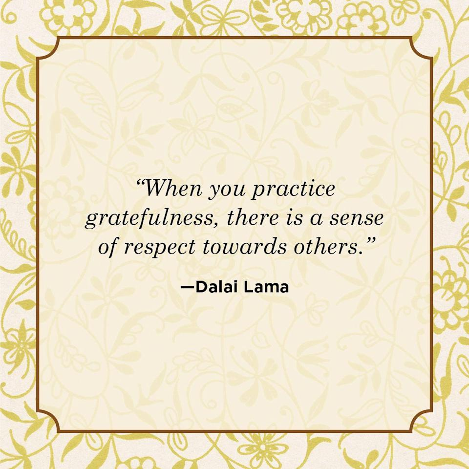 "<p>""When you practice gratefulness, there is a sense of respect towards others.""</p>"
