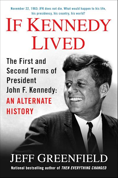 """This book cover image released by Putnam shows """"If Kennedy Lived: The First and Second Terms of President John. F. Kennedy: An Alternate History,"""" by Jeff Greenfield. (AP Photo/Putnam)"""