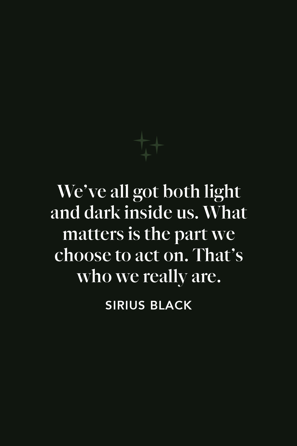 """<p>In the fifth film, <em>The Order of the Phoenix</em>, Gary Oldman's Sirius Black says: """"We've all got both light and dark inside us. What matters is the part we choose to act on. That's who we really are.""""</p>"""