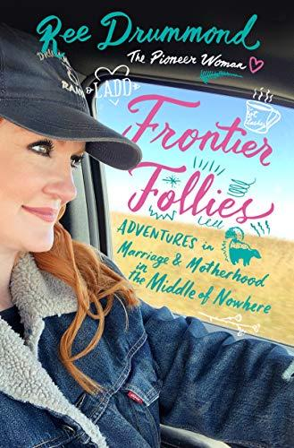 Frontier Follies: Adventures in Marriage and Motherhood in the Middle of Nowhere (Amazon / Amazon)