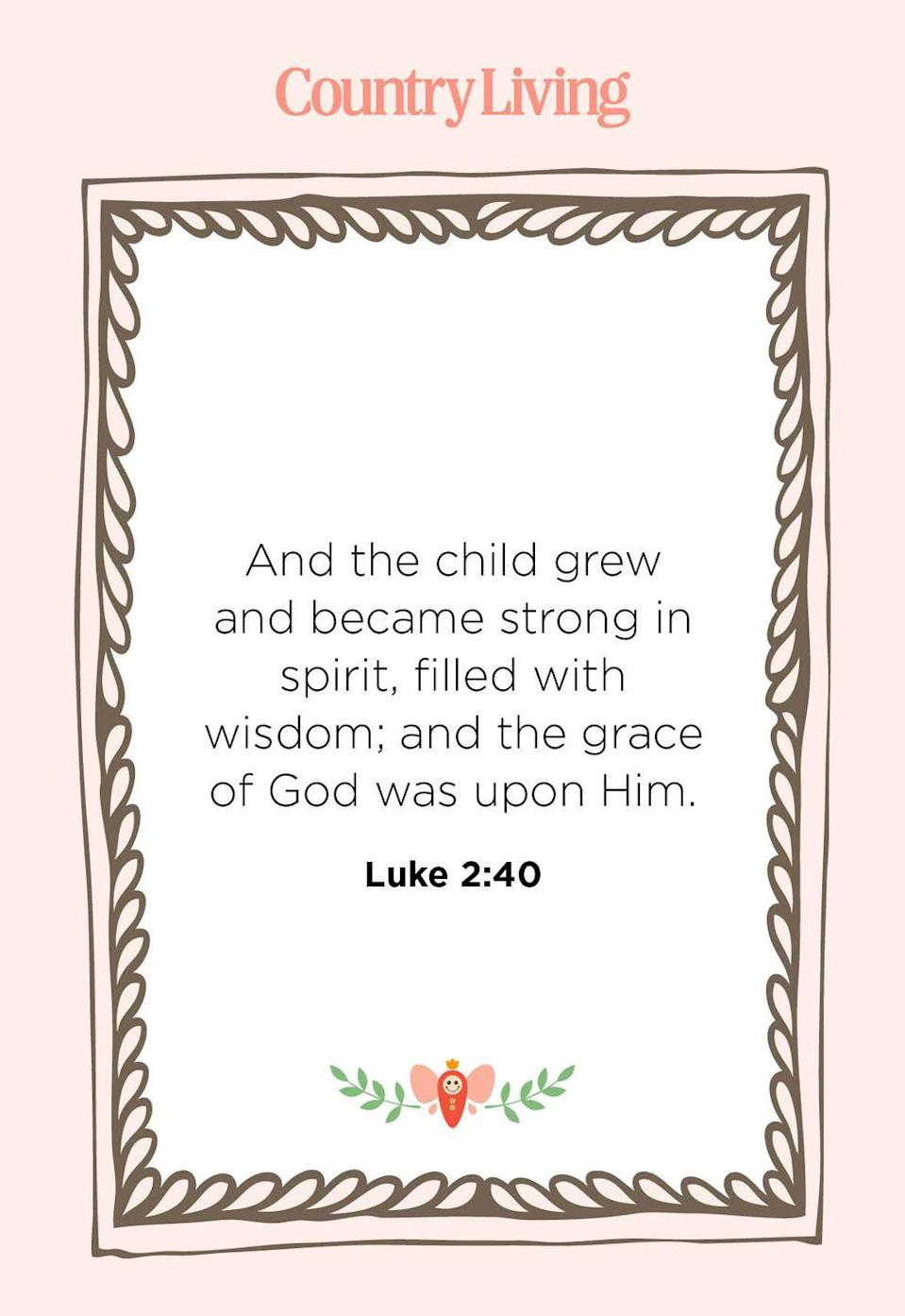 """<p>""""And the child grew and became strong in spirit, filled with wisdom; and the grace of God was upon Him.""""</p>"""