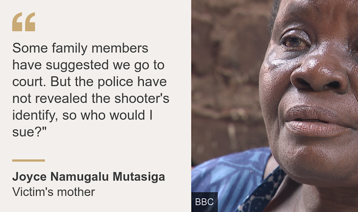 """""""Some family members have suggested we go to court. But the police have not revealed the shooter's identify, so who would I sue?"""""""", Source: Joyce Namugalu Mutasiga, Source description: Victim's mother, Image:"""