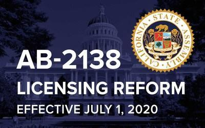 AB-2138 Professional licensure reform is effective July 1, 2020.