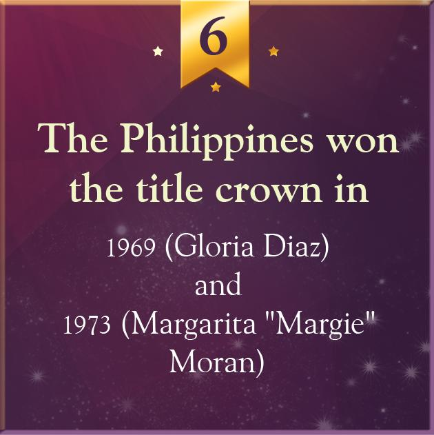 6. The Philippines won the title crown in 1969 (Gloria Diaz) and 1973 (Margarita