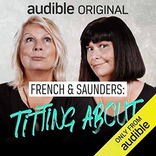 French and Saunders Titting About podcast