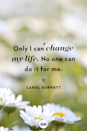 <p>Only I can change my life. No one can do it for me.</p>