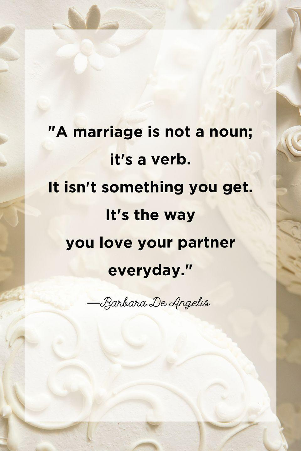 """<p>""""A marriage is not a noun; it's a verb. It isn't something you get. It's the way you love your partner everyday.""""</p>"""
