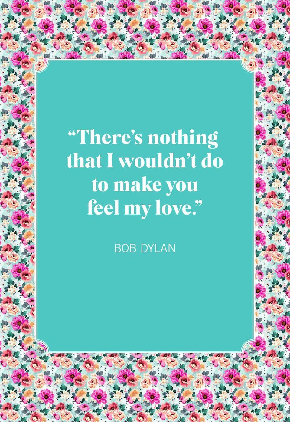 """<p>""""There's nothing that I wouldn't do to make you feel my love.""""</p>"""