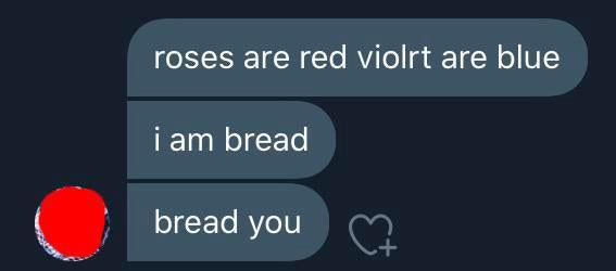 poem reading roses are red violets are blue i am bread bread you