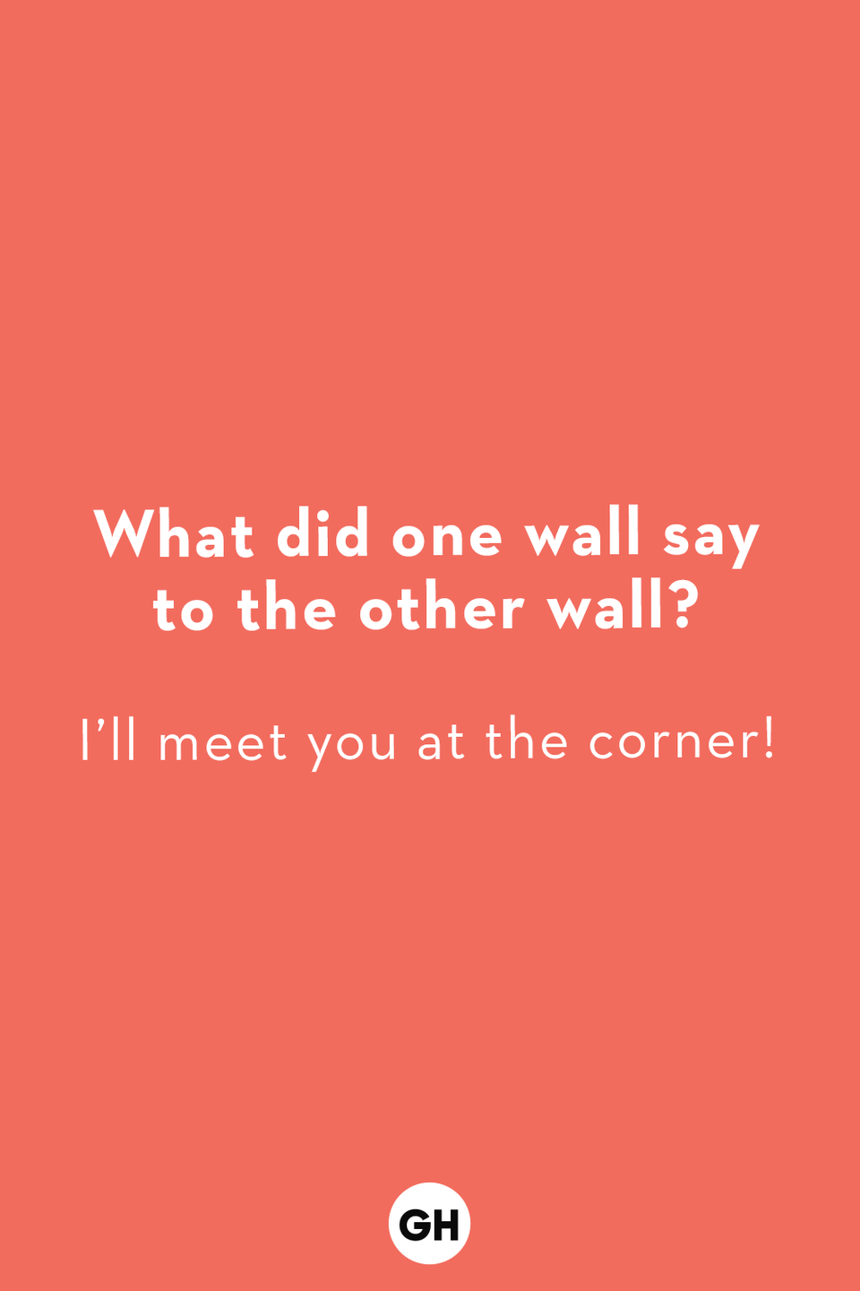 """<p>I'll meet you at the corner!</p><p><strong>RELATED:</strong> <a href=""""https://www.goodhousekeeping.com/life/parenting/a36279135/best-corny-dad-jokes-for-kids/"""" rel=""""nofollow noopener"""" target=""""_blank"""" data-ylk=""""slk:The Best Dad Jokes for Kids With Cheesy Parents"""" class=""""link rapid-noclick-resp"""">The Best Dad Jokes for Kids With Cheesy Parents</a></p>"""