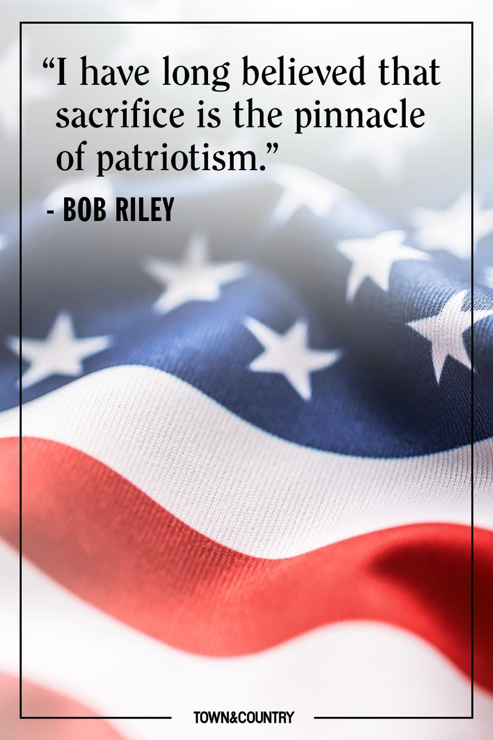 "<p>""I have long believed that sacrifice is the pinnacle of patriotism.""</p><p>– Bob Riley</p>"