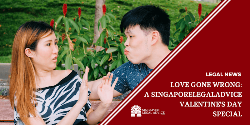 Love Gone Wrong: A SingaporeLegalAdvice Valentine's Day Special
