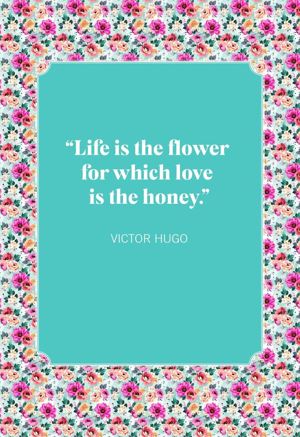 """<p>""""Life is the flower for which love is the honey.""""</p>"""