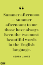 <p>Summer afternoon — summer afternoon; to me those have always been the two most beautiful words in the English language.</p>