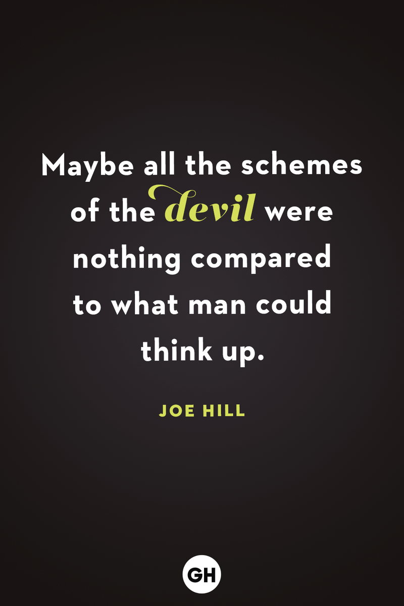 <p>Maybe all the schemes of the devil were nothing compared to what man could think up.</p>