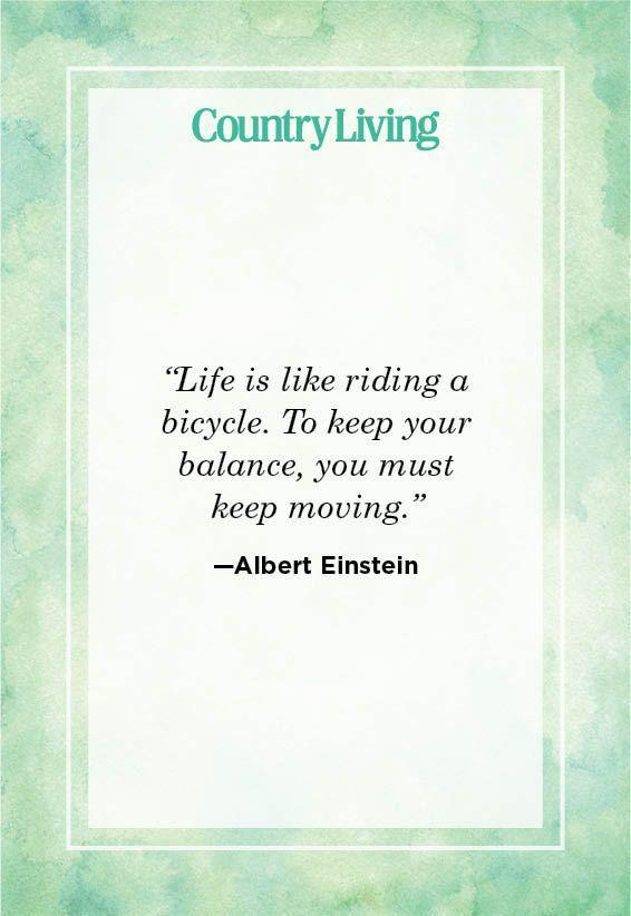 """<p>""""Life is like riding a bicycle. To keep your balance, you must keep moving.""""</p>"""