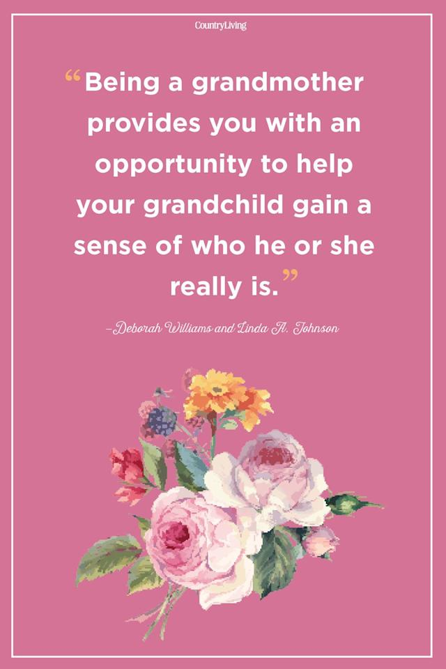 "<p>""Being a grandmother provides you with an opportunity to help your grandchild gain a sense of who he or she really is."" </p>"