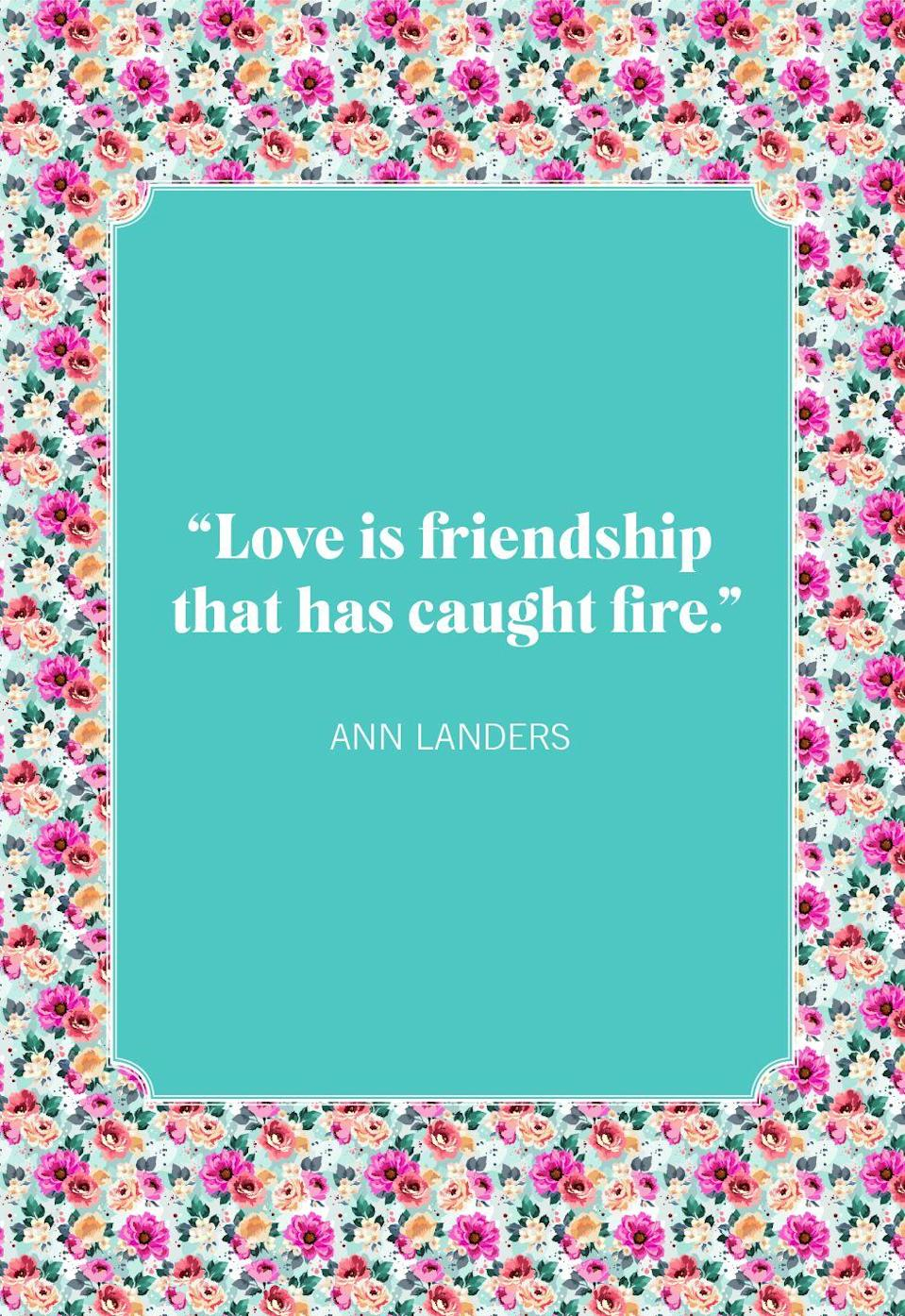 "<p>""Love is friendship that has caught fire.""</p>"