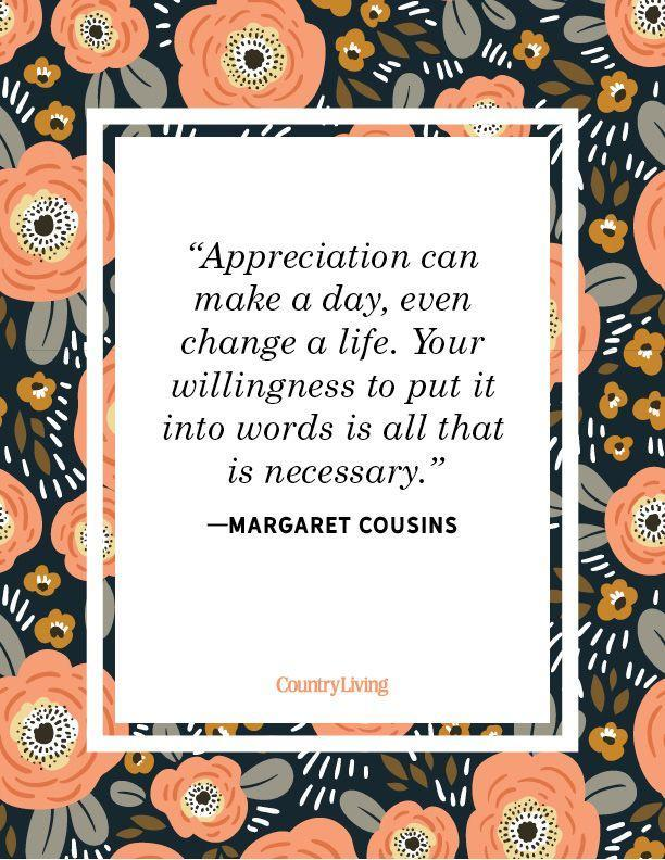 """<p>""""Appreciation can make a day, even change a life. Your willingness to put it into words is all that is necessary.""""</p>"""