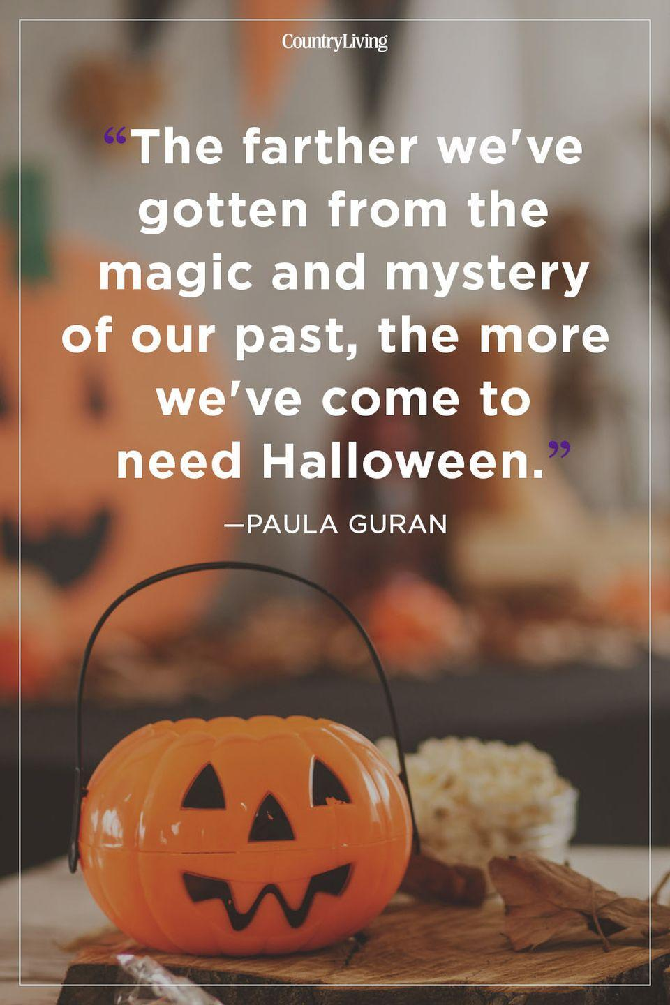 """<p>""""The farther we've gotten from the magic and mystery of our past, the more we've come to need Halloween.""""</p>"""