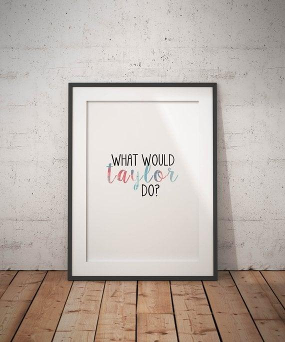 <p>The <span>What Would Taylor Do? Printable</span> ($5) is a must for T-Swift fans. </p>
