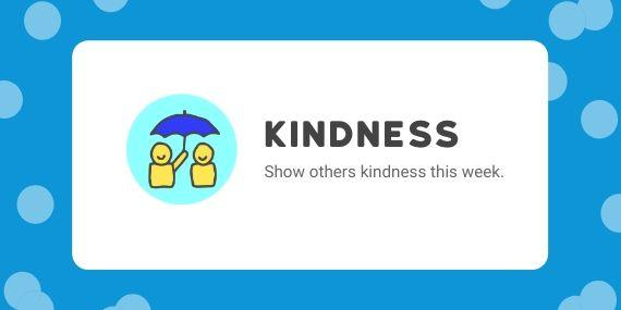 Kindness - show others kindness this week. Cartoon of figure holding blue umbrella for another figure.