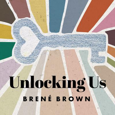 """Brené Brown, Researcher and #1 New York Times Bestselling Author, to Launch Weekly Podcast """"Unlocking Us"""" in Partnership with Cadence13"""