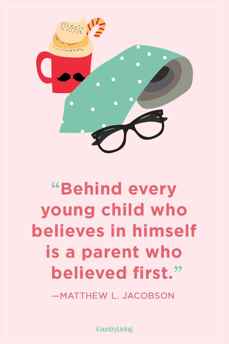 """<p>""""Behind every young child who believes in himself is a parent who believed first.""""</p>"""