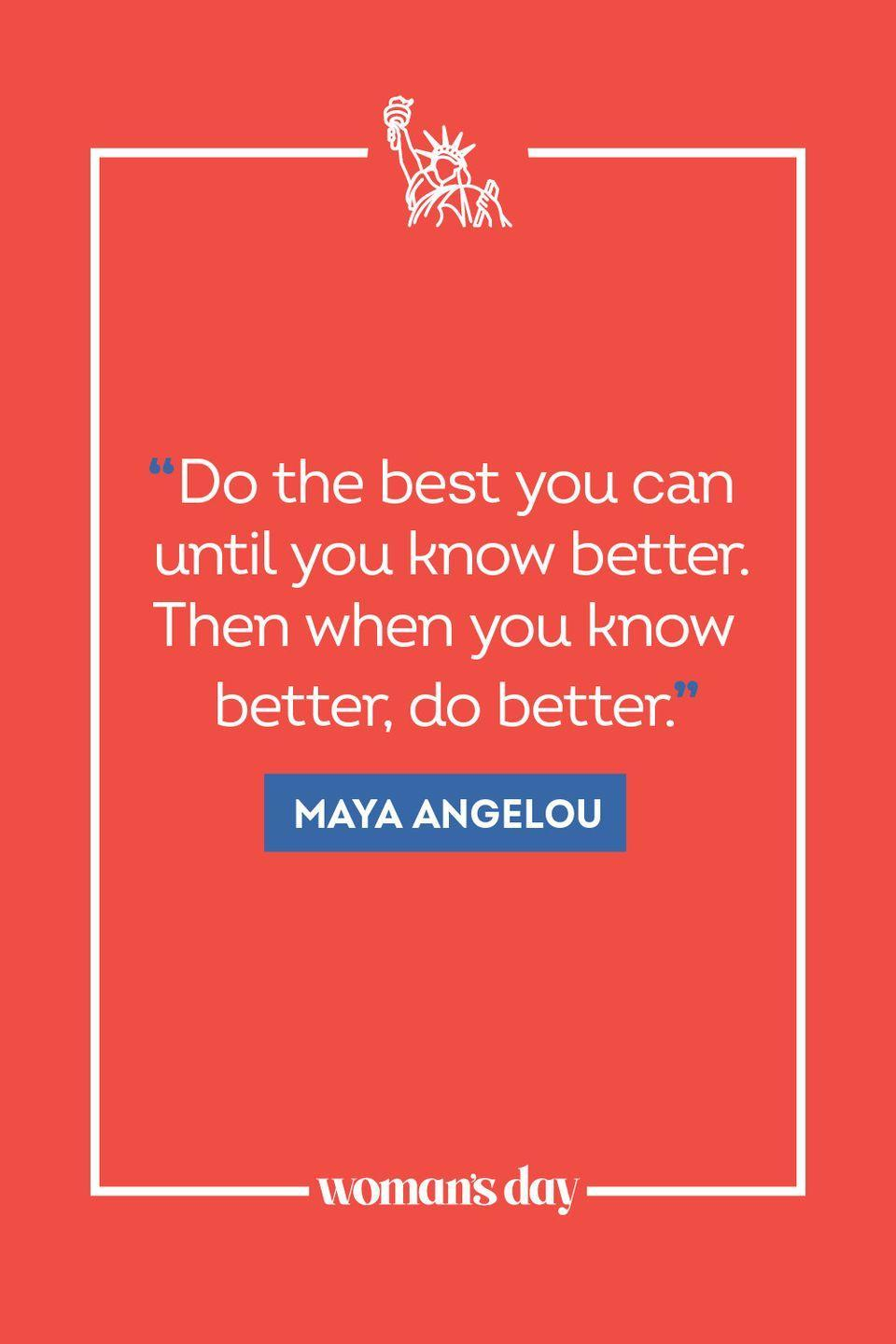 """<p>""""Do the best you can until you know better. Then when you know better, do better."""" </p>"""