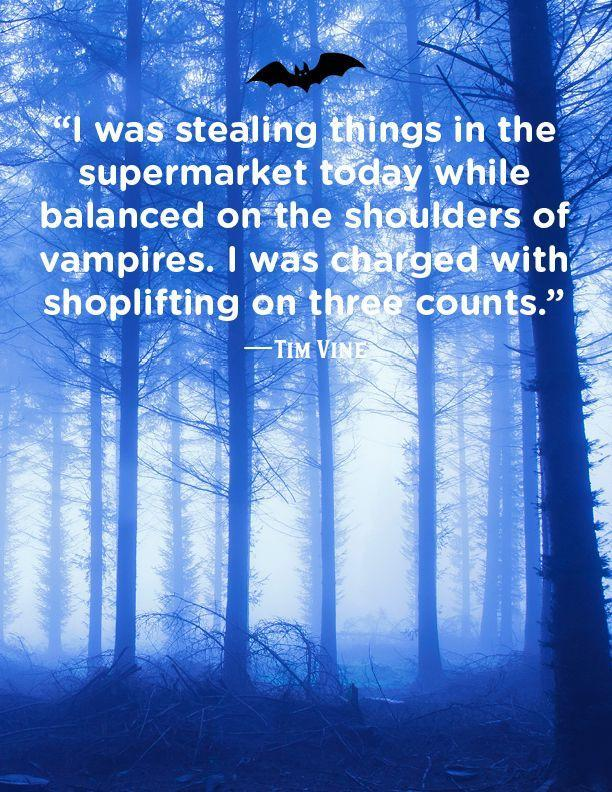 """<p>""""I was stealing things in the supermarket today while balanced on the shoulders of vampires. I was charged with shoplifting on three counts.""""</p>"""