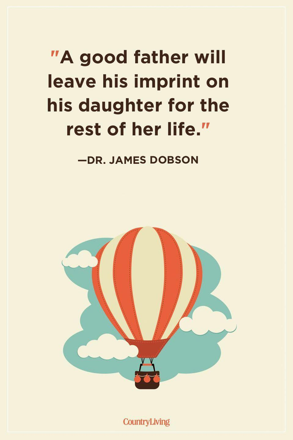 """<p>""""A good father will leave his imprint on his daughter for the rest of her life.""""</p>"""