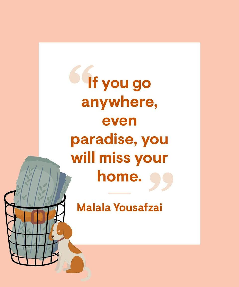 <p>If you go anywhere, even paradise, you will miss your home.</p>