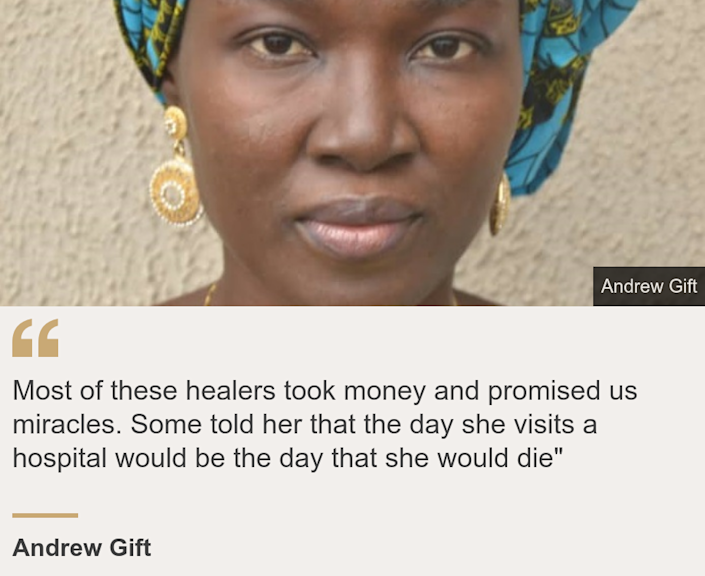"""Most of these healers took money and promised us miracles. Some told her that the day she visits a hospital would be the day that she would die"""", Source: Andrew Gift, Source description: , Image: Grace Gift"