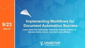 """IntelliChief Digital Events Presents: """"Implementing Workflows for Document Automation Success"""""""