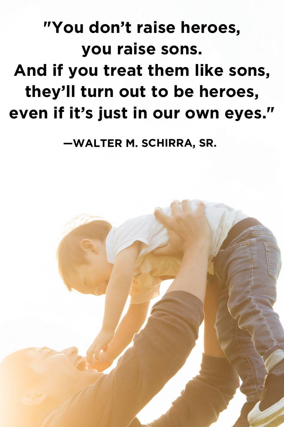 """<p>""""You don't raise heroes, you raise sons. And if you treat them like sons, they'll turn out to be heroes, even if it's just in our own eyes.""""</p>"""